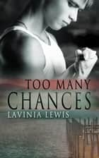 Too Many Chances ebook by Lavinia Lewis