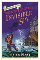 The Mystery of the Invisible Spy - Book 10 ebook by Helen Moss, Leo Hartas