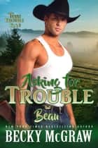 Asking for Trouble - Texas Trouble, #6 ebook by Becky McGraw