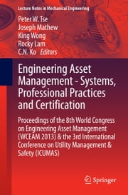 Engineering Asset Management - Systems, Professional Practices and Certification - Proceedings of the 8th World Congress on Engineering Asset Management (WCEAM 2013) & the 3rd International Conference on Utility Management & Safety (ICUMAS) ebook by Peter Wai Tat Tse,Joseph Mathew,King Wong,Rocky Lam,C N Ko