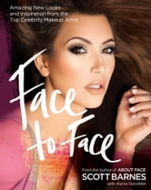 Face to Face: Amazing New Looks and Inspiration from the Top Celebrity Makeup Artist - Amazing New Looks and Inspiration from the Top Celebrity Makeup Artist ebook by Scott Barnes,Alyssa Giacobbe