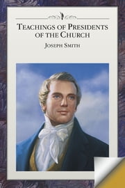 Teachings of the Presidents of the Church: Joseph Smith ebook by The Church of Jesus Christ of Latter-day Saints