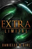 ExtraLimital - Extra, #2 ebook by Danielle K Girl