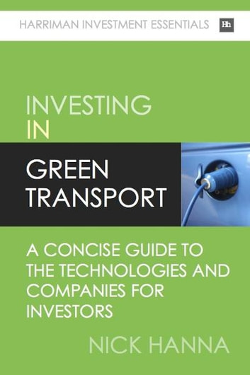 Investing In Green Transport: A concise guide to the technologies and companies for investors ebook by Nick Hanna