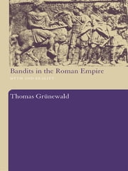 Bandits in the Roman Empire - Myth and Reality ebook by Thomas Grunewald