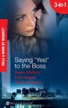 Saying 'Yes!' to the Boss: Having Her Boss's Baby / Business or Pleasure? / Business Affairs (Mills & Boon Spotlight) ebook by Susan Mallery, Julie Hogan, Shirley Rogers
