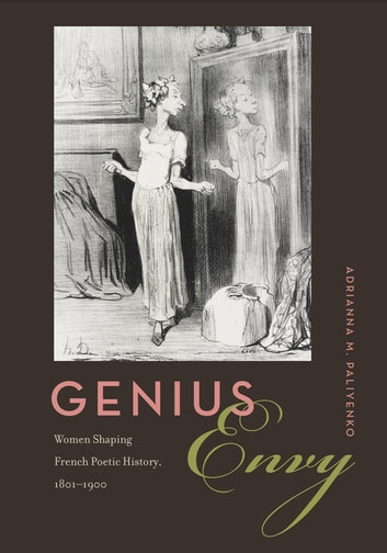 Genius Envy - Women Shaping French Poetic History, 1801–1900 ebook by Adrianna M. Paliyenko