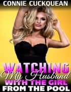 Watching My Husband With the Girl from the Pool : Cuckqueans 3 ebook by Connie Cuckquean
