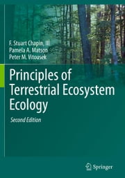 Principles of Terrestrial Ecosystem Ecology ebook by M.C. Chapin,Pamela A. Matson,Peter Vitousek,F. Stuart Chapin III