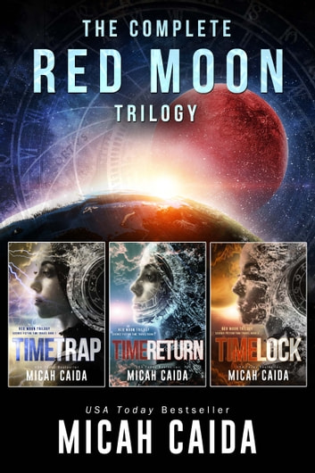 The Complete Red Moon science fiction, time travel trilogy: Books 1-3 ebook by Micah Caida