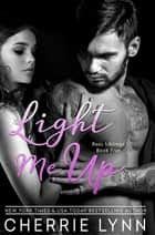 Light Me Up ebook by Cherrie Lynn