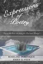 Expressions of Poetry! ebook by Jodes Elveus, Roseline Dominique