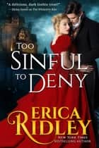 Too Sinful to Deny - Gothic Historical Romance ebook by Erica Ridley