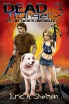 Dead Hunger III: The Chatsworth Chronicles ebook by Eric A. Shelman