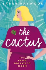 The Cactus - a Richard & Judy Autumn Book Club read 2018 ebook by Sarah Haywood