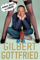 Rubber Balls and Liquor ebook by Gilbert Gottfried