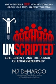 UNSCRIPTED - Life, Liberty, and the Pursuit of Entrepreneurship ebook by MJ DeMarco