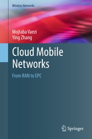 Cloud Mobile Networks - From RAN to EPC ebook by Mojtaba Vaezi, Ying Zhang
