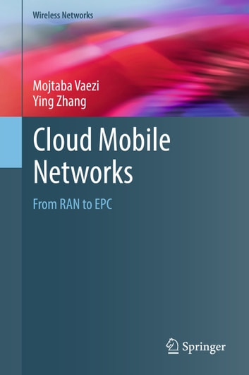 Cloud Mobile Networks - From RAN to EPC ebook by Mojtaba Vaezi,Ying Zhang