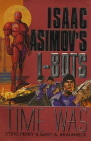 Time Was - Isaac Asimov's I-BOTS ebook by Steve Perry