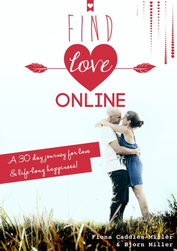 Find Love Online: A 30 Day Journey For Love And Lifelong Happiness ebook by Bjorn Miller