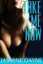 Take Me Now (Anal Virgin Erotic Fiction) ebook by Jasmine Dayne