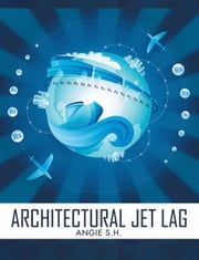 Architectural Jet Lag ebook by Angie S.H.