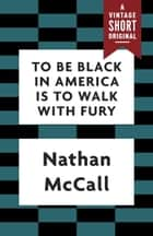 To Be Black in America Is to Walk with Fury ebook by Nathan McCall