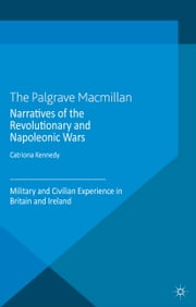 Narratives of the Revolutionary and Napoleonic Wars - Military and Civilian Experience in Britain and Ireland ebook by C. Kennedy
