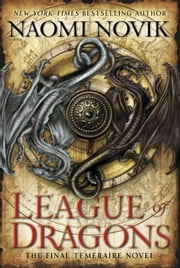 League of Dragons - A Novel of Temeraire ebook by Naomi Novik