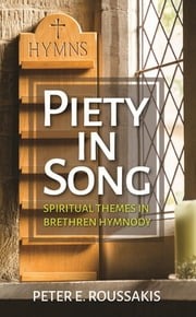 Piety in Song - Spiritual Themes in Brethren Hymnody ebook by Peter E. Roussakis