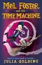Mel Foster and the Time Machine ebook by Julia Golding