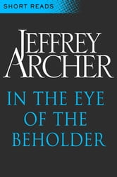 In the Eye of the Beholder (Short Reads) ebook by Jeffrey Archer