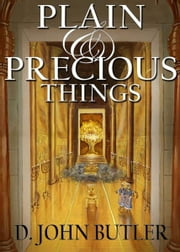 Plain and Precious Things: The Temple Religion of the Book of Mormon's Visionary Men ebook by D.J. Butler