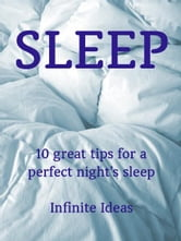Sleep - 10 great tips for a perfect night's sleep ebook by Infinite Ideas