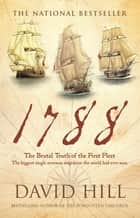 1788 - The Brutal Truth Of The First Fleet ebook by David Hill