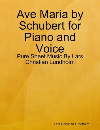 Ave Maria by Schubert for Piano and Voice - Pure Sheet Music By Lars Christian Lundholm ebook by Lars Christian Lundholm