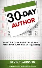 30-Day Author: Develop A Daily Writing Habit and Write Your Book In 30 Days (Or Less) - Wordslinger, #1 ebook by Kevin Tumlinson