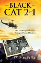 Black Cat 2-1 - The True Story of a Vietnam Helicopter Pilot and His Crew ebook by