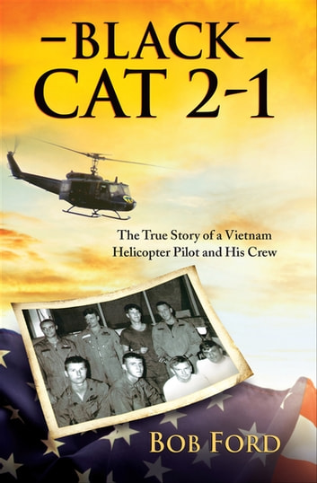 Black Cat 2-1 - The True Story of a Vietnam Helicopter Pilot and His Crew ebook by Bob Ford