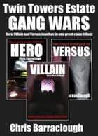 Twin Towers Estate: The Gang Wars Trilogy (Books 4-6 Hero, Villain, Versus) (Twin Towers Estate British Crime Thrillers) ebook by Chris Barraclough