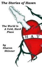 The Stories of Haven: The World is a Cold, Hard Place ebook by Sharon Skinner