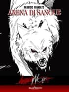Angerwolf - Arena di Sangue - PARANORMAL URBAN HORROR SEXY ebook by Fabrizio Francato