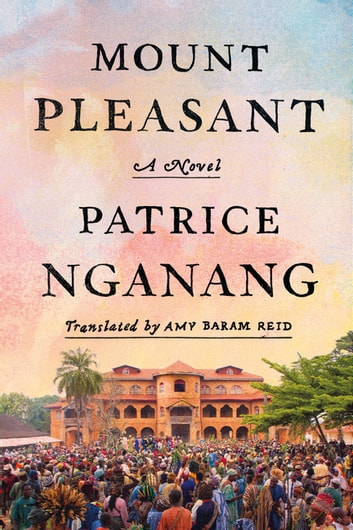 Mount Pleasant - A Novel ebook by Patrice Nganang