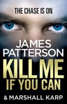 Kill Me if You Can ebook by James Patterson
