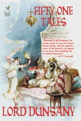 Fifty-One Tales ebook by Dunsany, Lord