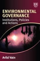 Environmental Governance - Institutions, Policies and Actions ebook by Arild Vatn
