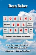 Losing The Plot ebook by Dean Baker
