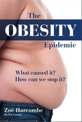 The Obesity Epidemic: What Caused It? How Can We Stop It? ebook by Zoe Harcombe