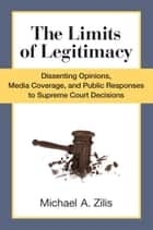 The Limits of Legitimacy ebook by Michael Zilis